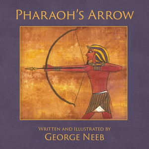 Pharaoh's Arrow (Written and Illustrated by George Neeb)