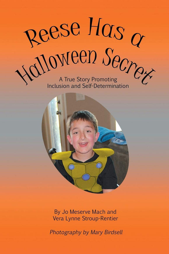 Reese Has a Halloween Secret: A True Story Promoting Inclusion and Self-Determination (Written by Jo Meserve Mach & Vera Lynne Stroup-Rentier)