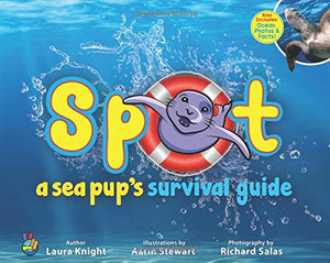 Spot: A Sea Pup's Survival Guide [by Laura Knight (Author), Rachael Salas (Editor), Aarin Stewart (Illustrator), Richard Salas (Photographer)]