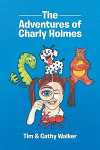 Adventures of Charly Holmes (Written by Tim & Cathy Walker)