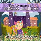 The Adventures of Princess Jellibean (Written by Cindi H. Goodeaux; Illustrated by Sanghamitra Dasgupta)