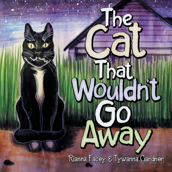 The Cat That Wouldn't Go Away (by Rianna Facey & Tywanna Gardner)