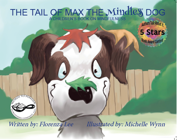 The Tail of Max the Mindless Dog, A Children's Book on Mindfulness (Written by Florenza Denise Lee; Illustrated by Michelle Wynn)