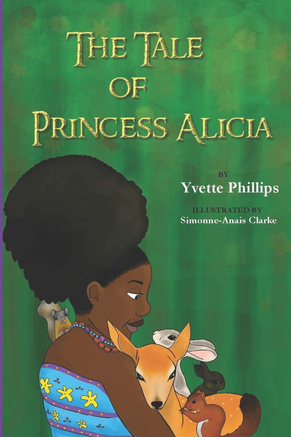 The Tale of Princess Alicia (Written by Yvette Phillips; Illustrated by Simonne-Anais Clarke & Lionel Emabat)