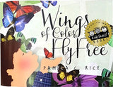 Wings of Color Fly Free (by Pamela C Rice)