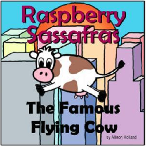 Raspberry Sassafras:  The Famous Flying Cow (by Allison Holland)