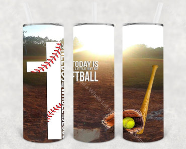 All I Need Today Is A Little Bit Of Softball And Whole Lot Jesus 20 Oz Skinny Tumbler