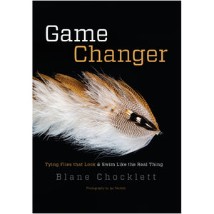 Game Changer Tying Flies that Look & Swim Like the Real Thing by Blane Chocklett - Mossy Creek Fly Fishing