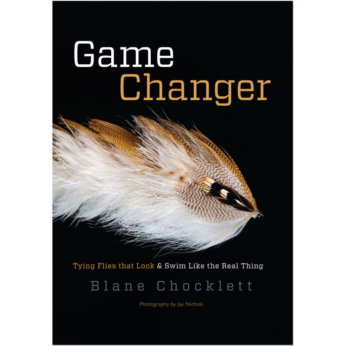 Game Changer Tying Flies that Look & Swim Like the Real Thing by Blane Chocklett