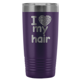 I Love My Hair 20 Ounce Tumbler