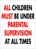 All Children Must Be Under Parental Supervision At All Times Sign
