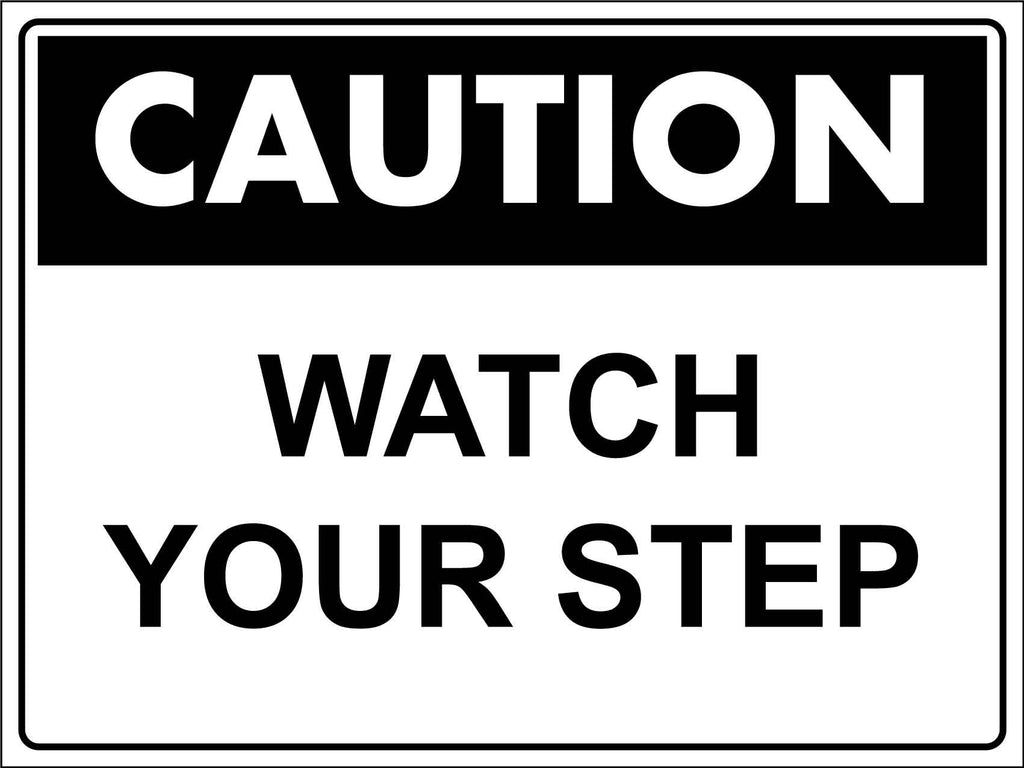 Caution Watch Your Step Black And White Sign