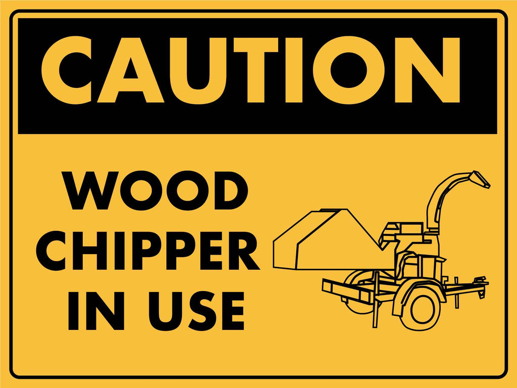 Caution Wood Chipper in Use Sign