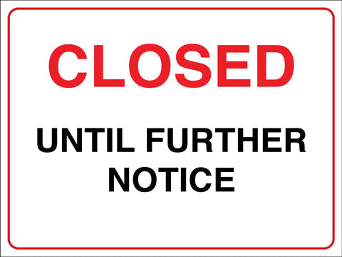 Closed Until Further Notice Sign