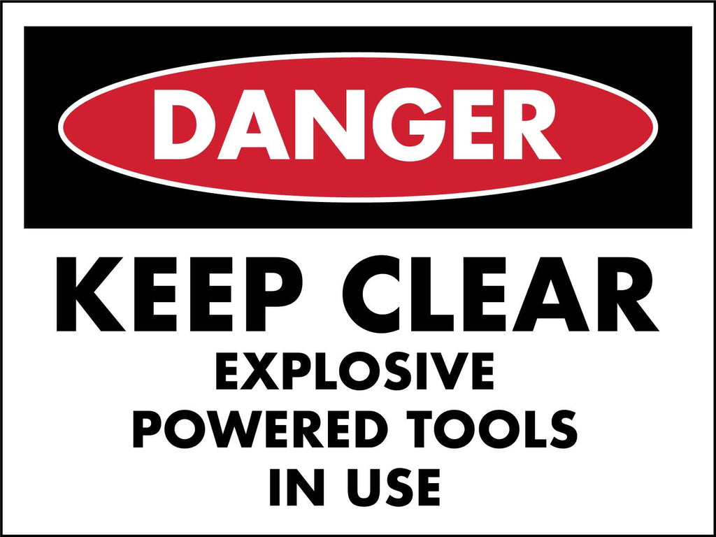 Danger Keep Clear Explosive Powered Tools In Use Sign