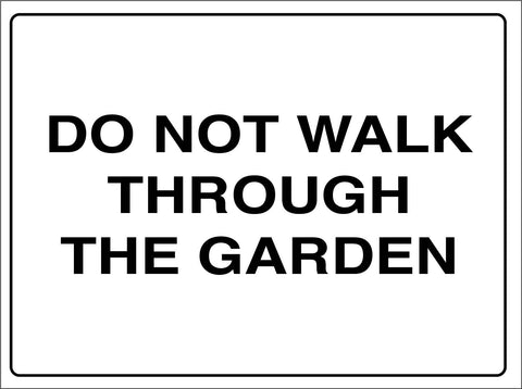 Do Not Walk Through The Garden Sign