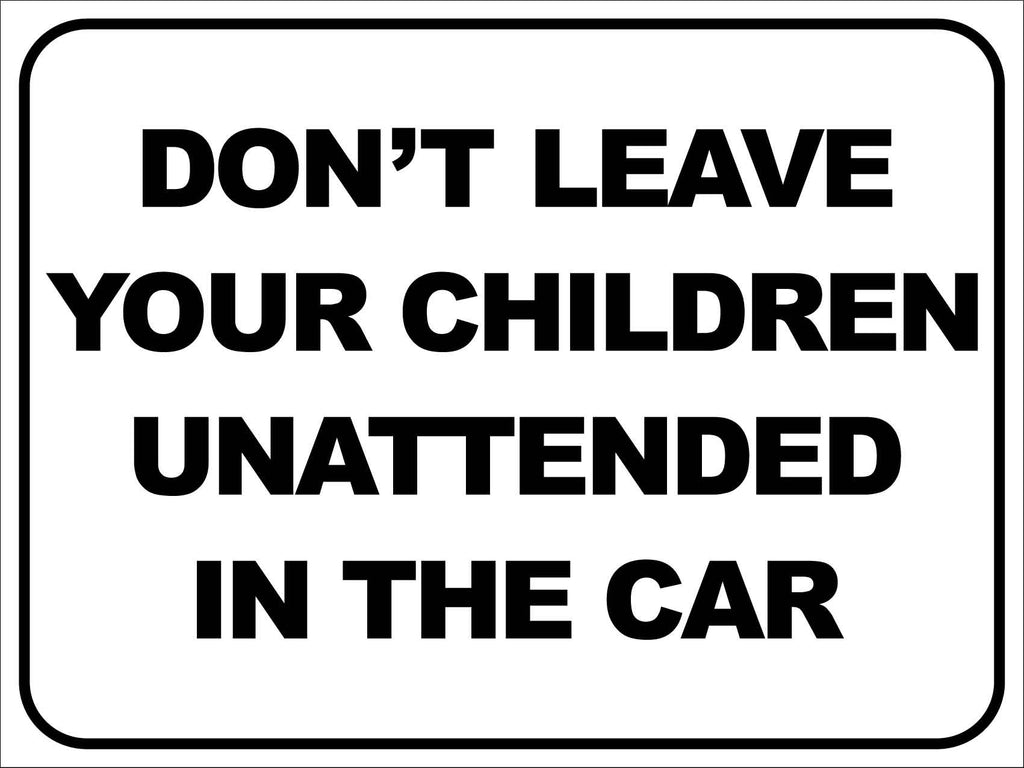 Don't Leave Your Child Unattended in the Car Sign