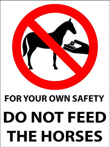 For Your Own Safety Do Not Feed The Horses Sign