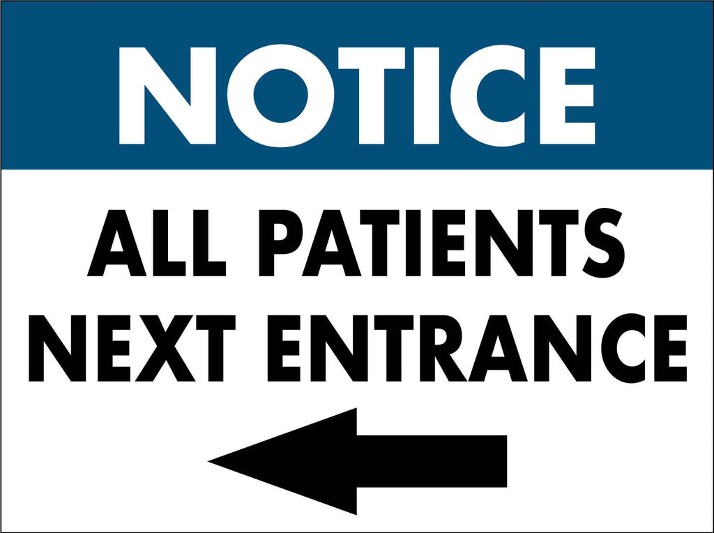 Notice All Patients Next Entrance - Arrow Left Sign