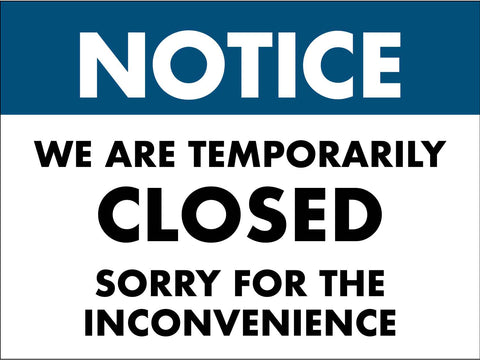 Notice We Are Temporarily Closed Sorry for the Inconvenience Sign