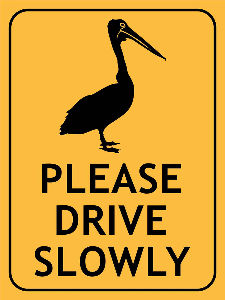 Pelican Please Drive Slowly Sign