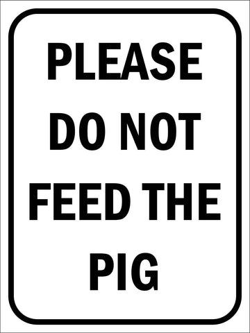 Please Do Not Feed The Pig Sign