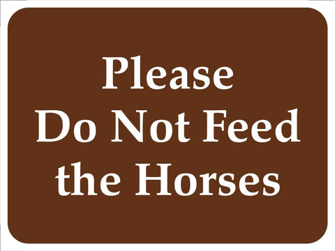 Please Do Not Feed the Horses Brown Sign