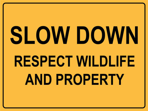 Slow Down Respect Wildlife and Property Sign