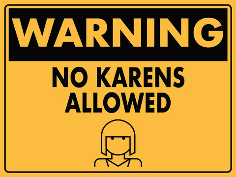 Warning No Karens Allowed Sign