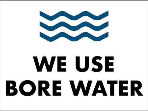 We Use Bore Water Sign
