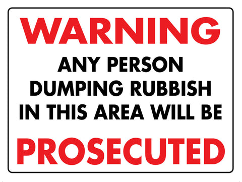 Warning Any Person Dumping Rubbish In This Area Will Be Prosecuted Sign