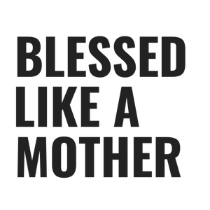 Blessed Like A Mother