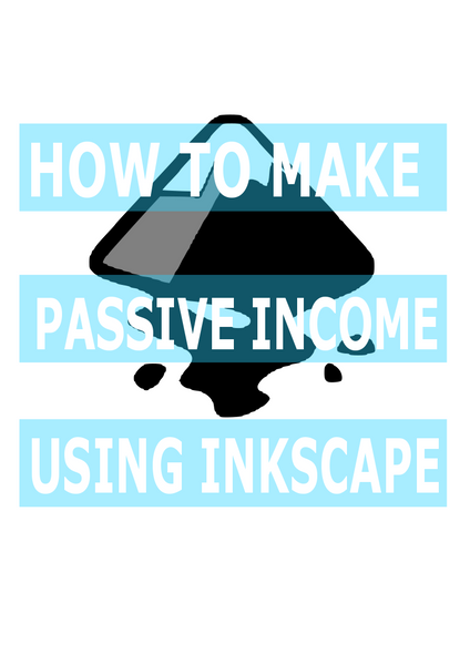 How to Create Passive Income as a side hustle or a stay at home mom/dad with INKSCAPE