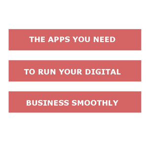 All the Apps You need to USE for Your Digital Business to run Smoothly