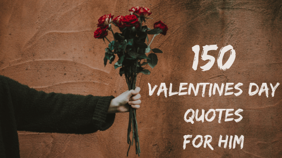 150 Valentines Day Quotes For Him [2018]