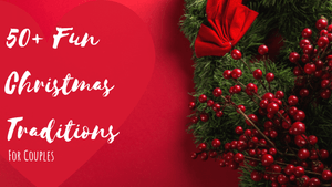 50+ Fun Christmas Traditions For Couples
