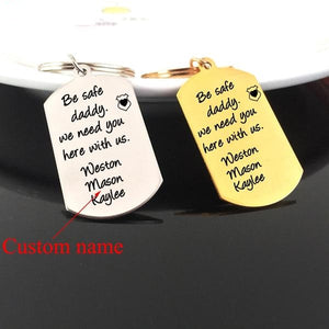 Custom Name Be Safe Daddy We Need You Here With Us Keychain For Dads