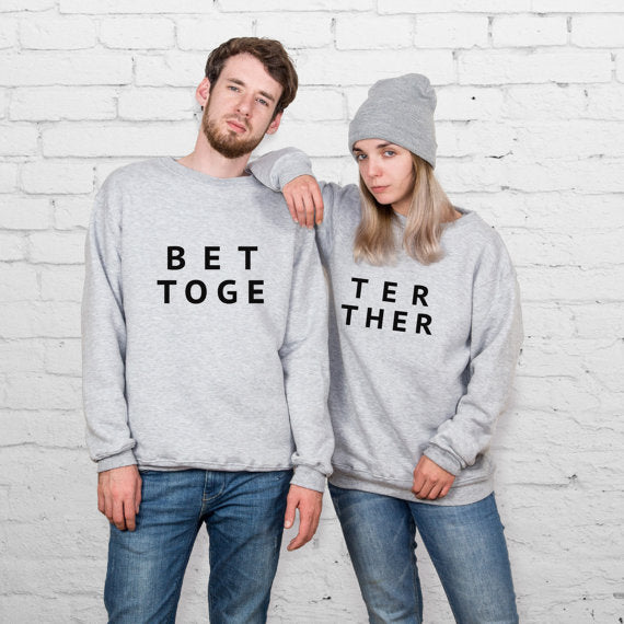 Better Together Boyfriend Girlfriend Couple Matching Sweatshirts - BigBeryl