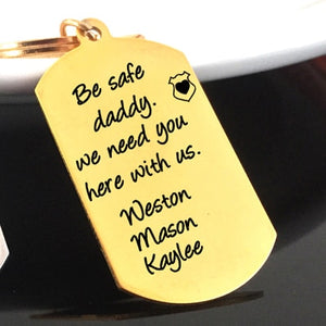 Custom Name Be Safe Daddy We Need You Here With Us Keychain For Dads - BigBeryl