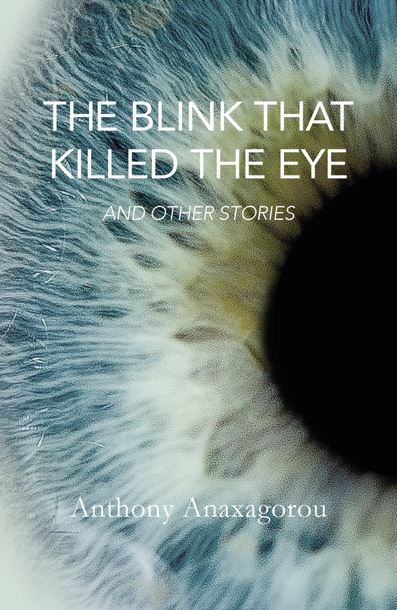 The Blink That Killed the Eye by Anthony Anaxagorou