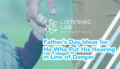 Father's Day Ideas for He Who Put His Hearing in Line of Danger