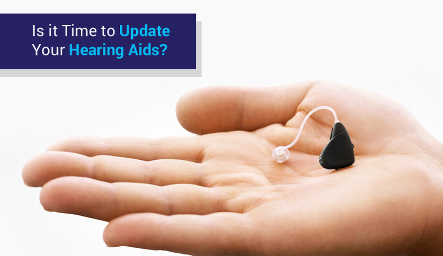 Is it Time to Update Your Hearing Aids?