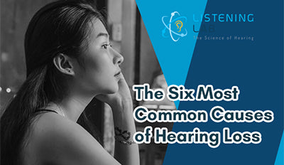 The Six Most Common Causes of Hearing Loss