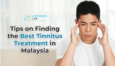 Tips on Finding the Best Tinnitus Treatment in Malaysia