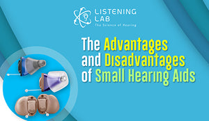 The Advantages and Disadvantages of Small Hearing Aids