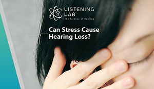 Can Stress Cause Hearing Loss?