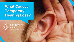 What Causes Temporary Hearing Loss?