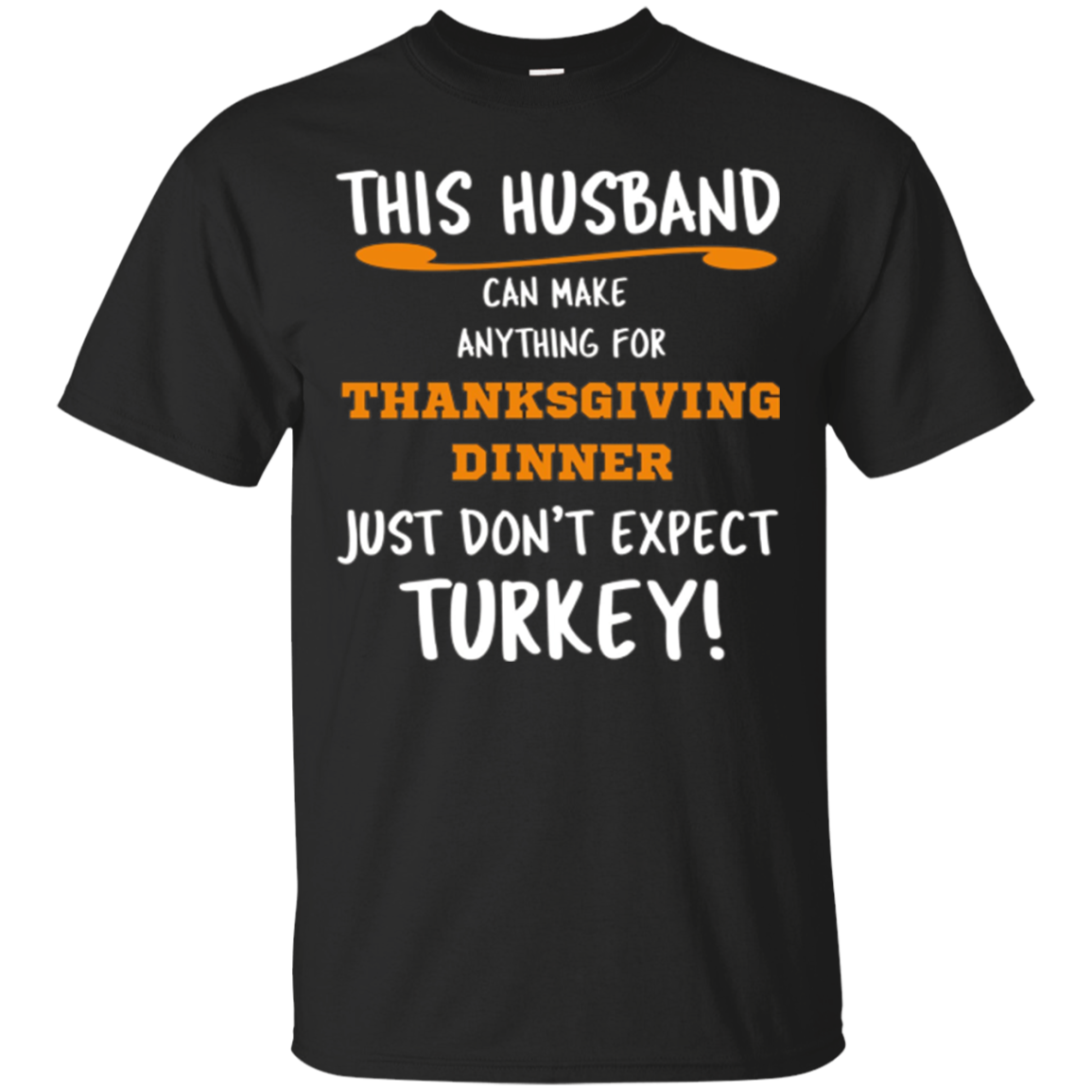 S This Husband Can Make Anything For Thanksgiving Dinner Shirt