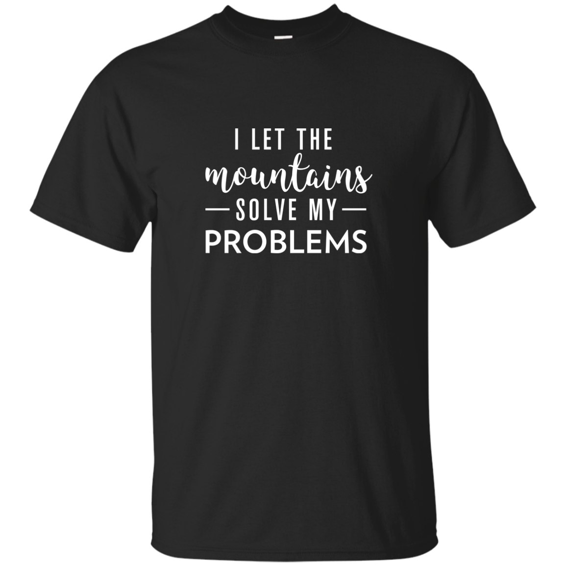 I Let The Mountains Solve My Problems T-Shirt (Men's)