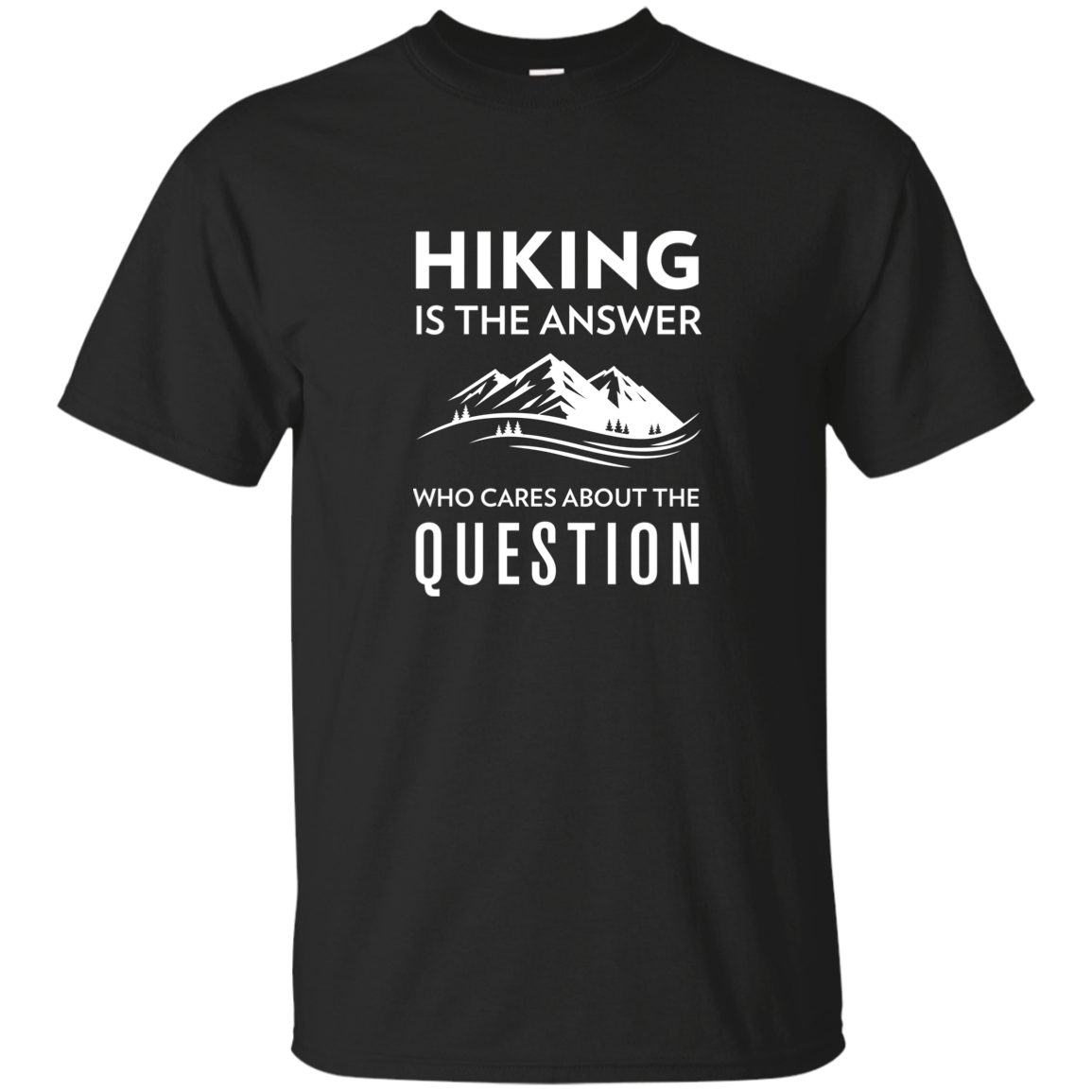 Hiking Is The Answer, Who Cares About The Question T-Shirt (Men's)